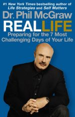 Real Life : Preparing for the 7 Most Challenging Days of Your Life - Phil McGraw