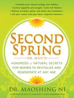Second Spring : Dr. Mao's Hundreds of Natural Secrets for Women to Revitalize and Regenerate at Any Age - Maoshing Ni
