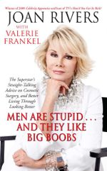 Men Are Stupid . . . And They Like Big Boobs : A Woman's Guide to Beauty Through Plastic Surgery - Joan Rivers