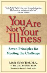 You Are Not Your Illness : Seven Principles for Meeting the Challenge - Linda Topf