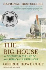 The Big House : A Century in the Life of an American Summer Home - George Howe Colt