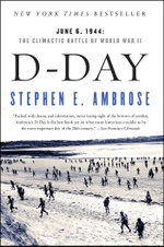 D-Day : June 6, 1944:  The Climactic Battle of World War II - Stephen E. Ambrose