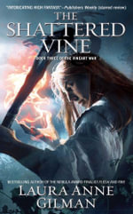 The Shattered Vine : Book Three of The Vineart War - Laura Anne Gilman
