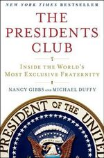 The President's Club : Inside the World's Most Exclusive Fraternity - Michael Duffy