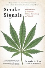 Smoke Signals : A Social History of Marijuana - Medical, Recreational and Scientific - Martin A. Lee
