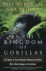 In the Kingdom of Gorillas : The Quest to Save Rwanda's Mountain Gorillas - Bill Weber