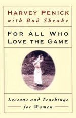 For All Who Love the Game : Lessons and Teachings for Women - Harvey Penick
