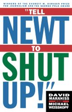 Tell Newt to Shut Up : Prize-Winning Washington Post Journalists Reveal H - Michael Weisskopf