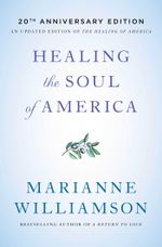 Healing the Soul of America : Reclaiming Our Voices as Spiritual Citizens - Marianne Williamson