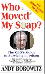 Who Moved My Soap? : The CEO's Guide to Surviving Prison: The Bernie Madoff Edition - Andy Borowitz