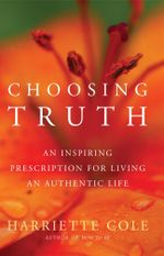 Choosing Truth : Living an Authentic Life - Harriette Cole