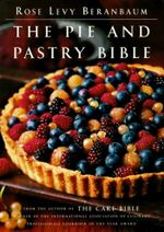 The Pie and Pastry Bible - Rose Levy Beranbaum
