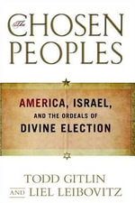 The Chosen Peoples : America, Israel, and the Ordeals of Divine Election - Professor Todd Gitlin