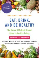 Eat, Drink, and Be Healthy : The Harvard Medical School Guide to Healthy Eating - Walter Willett