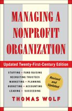 Managing a Nonprofit Organization : Updated Twenty-First-Century Edition - Thomas Wolf