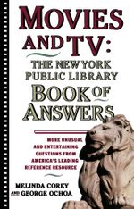 Movies and TV : The New York Public Library Book of Answers - Melinda Corey
