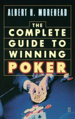 The Complete Guide to Winning Poker - Albert H. Morehead