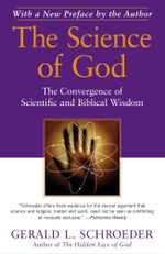 The Science of God : The Convergence of Scientific and Biblical Wisdom - Gerald L. Schroeder
