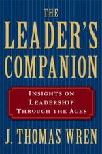The Leader's Companion : Insights on Leadership Through the Ages - J. Thomas Wren