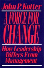 Force For Change : How Leadership Differs from Management - John P. Kotter