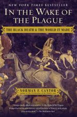 In the Wake of the Plague : The Black Death and the World It Made - Norman F. Cantor
