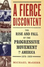 A Fierce Discontent : The Rise and Fall of the Progressive Movement in A - Michael McGerr