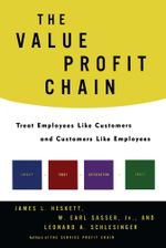 The Value Profit Chain : Treat Employees Like Customers and Customers Like - James L. Heskett