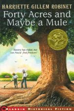 Forty Acres and Maybe a Mule - Harriette Gillem Robinet