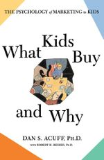 What Kids Buy : The Psychology of Marketing to Kids - Robert H Reiher