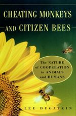Cheating Monkeys and Citizen Bees : The Nature of Cooperation in Animals and Humans - Lee Dugatkin