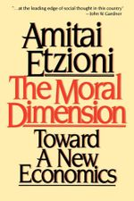 Moral Dimension : Toward a New Economics - Amitai Etzioni