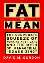 Fat and Mean : The Corporate Squeeze of Working Americans and the - David M. Gordon