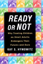 Ready or Not : Why Treating Children as Small Adults Endangers Th - Kay S. Hymowitz