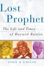 Lost Prophet : The Life and Times of Bayard Rustin - John D'emilio