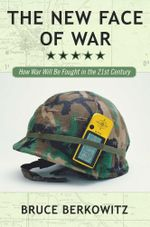 The New Face of War : How War Will Be Fought in the 21st Century - Bruce D. Berkowitz