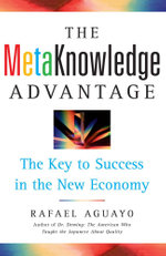 The Metaknowledge Advantage : The Key to Success in the New Economy - Rafael Aguayo