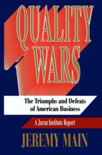 Quality Wars : The Triumphs and Defeats of American Business - Jeremy Main