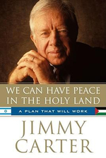 We Can Have Peace in the Holy Land : A Plan That Will Work - Jimmy Carter