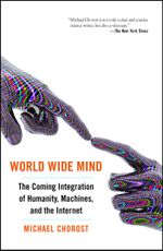 World Wide Mind : The Coming Integration of Humanity, Machines, and the Internet - Michael Chorost