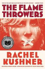 The Flamethrowers : A Novel a Novel - Rachel Kushner