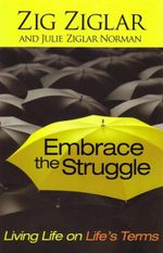 Embrace The Struggle : Living Life on Life's Terms - Zig Ziglar