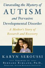 Unraveling the Mystery of Autism and Pervasive Developmental Disorder : A Mother's Story of Research and Recovery - Karyn Seroussi
