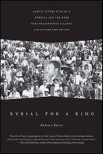 Burial for a King : Martin Luther King Jr.'s Funeral and the Week that Transformed Atlanta and Rocked the Nation - Rebecca Burns