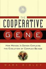 The Cooperative Gene : How Mendel's Demon Explains the Evolution of Complex Beings - Mark Ridley