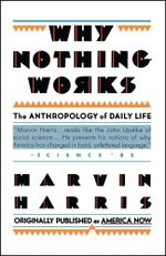 Why Nothing Works : The Anthropology of Daily Life - Marvin Harris