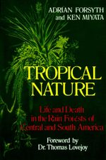 Tropical Nature : Life and Death in the Rain Forests of Central and - Adrian Forsyth