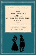 What Jane Austen Ate and Charles Dickens Knew : From Fox Hunting to Whist-the Facts of Daily Life in Nineteenth-Century England - Daniel Pool