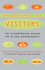 The Spaceships of the Visitors : An Illustrated Guide to Alien Spacecraft - Kevin Randle