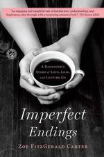 Imperfect Endings : A Daughter's Story of Love, Loss, and Letting Go - Zoe Fitzgerald Carter
