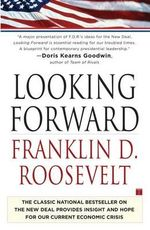 Looking Forward : The Classic National Bestseller on the New Deal Provides Insight and Hope For Our Current Economic Crisis - Franklin D. Roosevelt